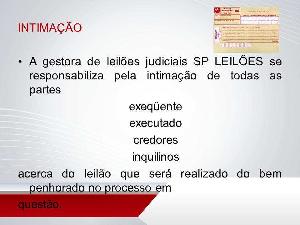 INTIMAÇÃO A gestora de leilões judiciais SP LEILÕES se responsabiliza pela intimação de todas as partes exeqüente executado credores inquilinos acerca