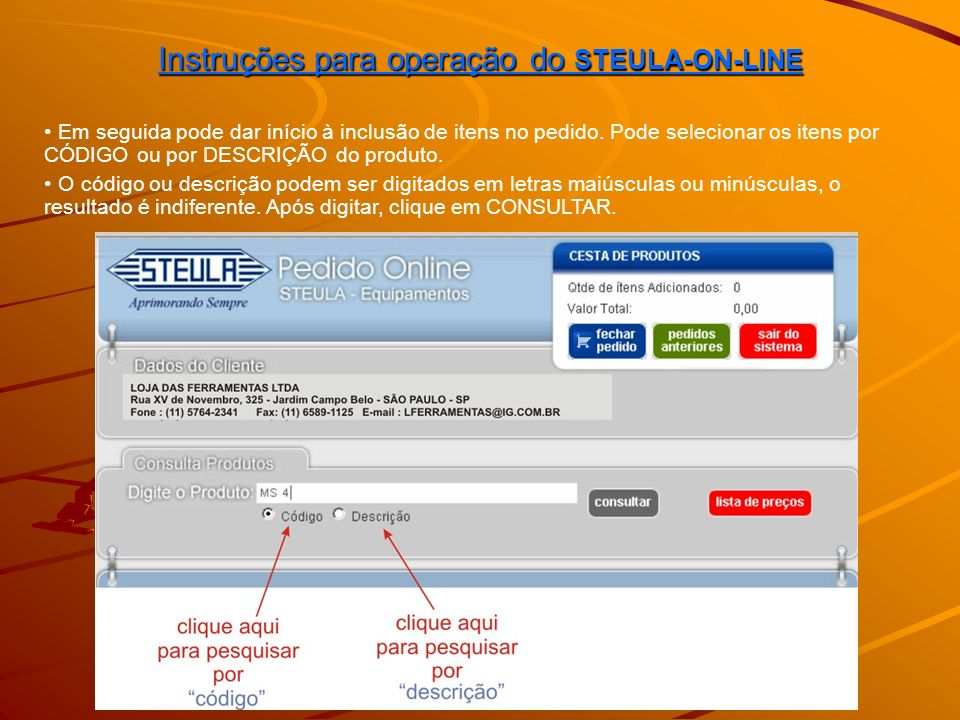 Instruções para operação do STEULA-ON-LINE O sistema então exibirá tela com o código, descrição, valores e desconto (se houver).