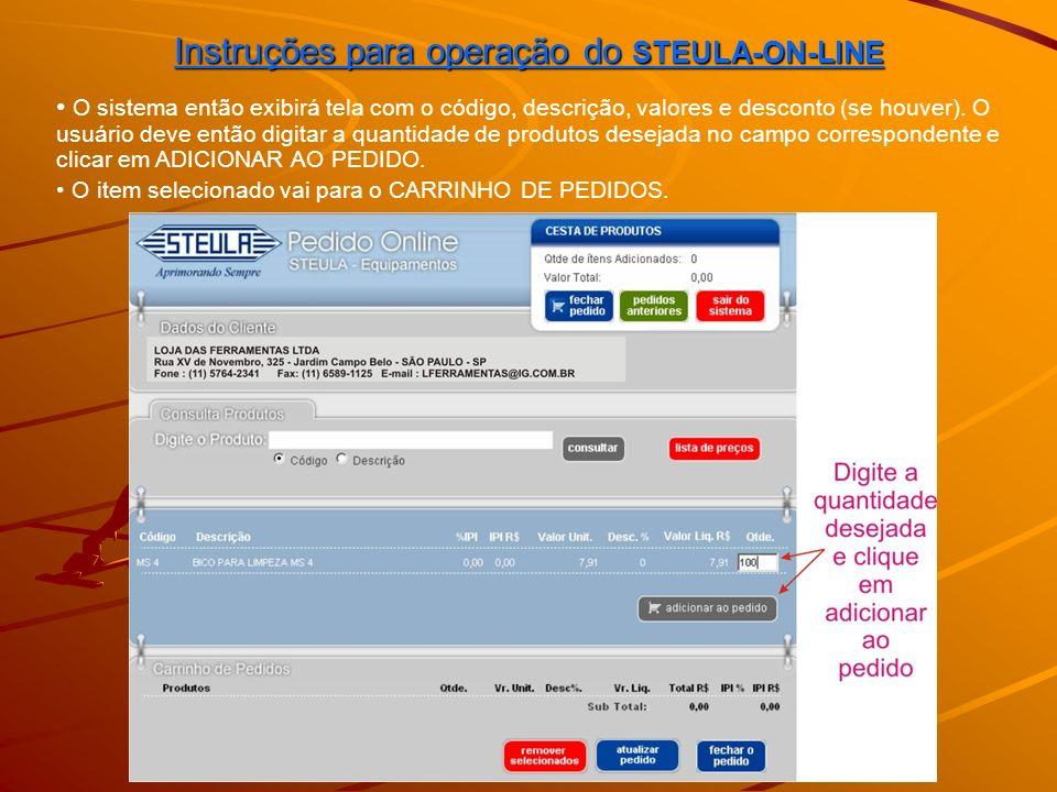 Instruções para operação do STEULA-ON-LINE No CARRINHO DE PEDIDOS o usuário poderá alterar quantidade do item selecionado e clicar em ATUALIZAR PEDIDO para que o sistema recalcule os valores do pedido.