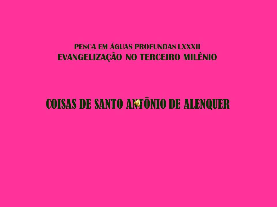 PESCA EM ÁGUAS PROFUNDAS LXXXII EVANGELIZAÇÃO NO TERCEIRO MILÊNIO COISAS DE SANTO ANTÔNIO DE ALENQUER