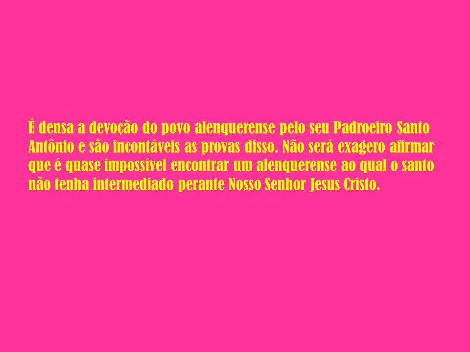 É densa a devoção do povo alenquerense pelo seu Padroeiro Santo Antônio e são incontáveis as provas disso. Não será exagero afirmar que é quase imposs