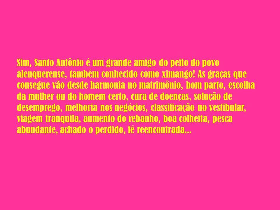 Sim, Santo Antônio é um grande amigo do peito do povo alenquerense, também conhecido como ximango! As graças que consegue vão desde harmonia no matrim
