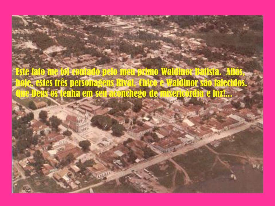 Este fato me foi contado pelo meu primo Waldinor Batista.