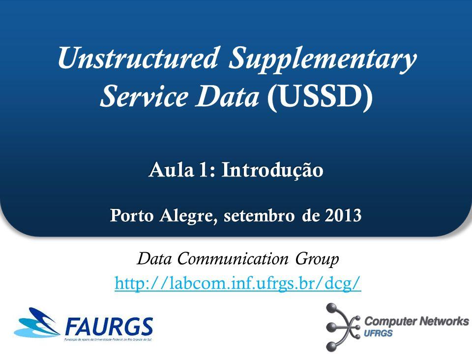 ` Aula 1: Introdução Porto Alegre, setembro de 2013 Unstructured Supplementary Service Data (USSD) Aula 1: Introdução Porto Alegre, setembro de 2013 D