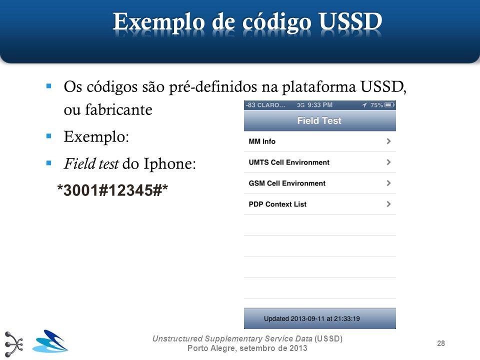Os códigos são pré-definidos na plataforma USSD, ou fabricante Exemplo: Field test do Iphone: *3001#12345#* 28 Unstructured Supplementary Service Data