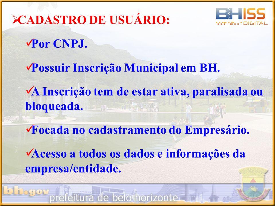 CADASTRO DE USUÁRIO: Por CNPJ. Possuir Inscrição Municipal em BH. A Inscrição tem de estar ativa, paralisada ou bloqueada. Focada no cadastramento do