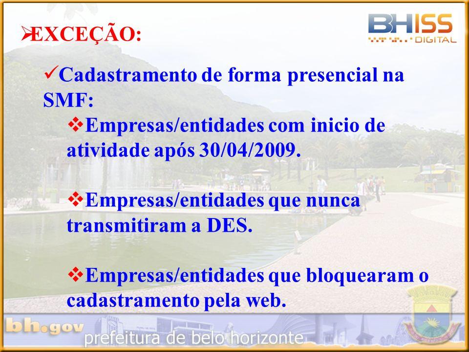 EXCEÇÃO: Cadastramento de forma presencial na SMF: Empresas/entidades com inicio de atividade após 30/04/2009. Empresas/entidades que nunca transmitir