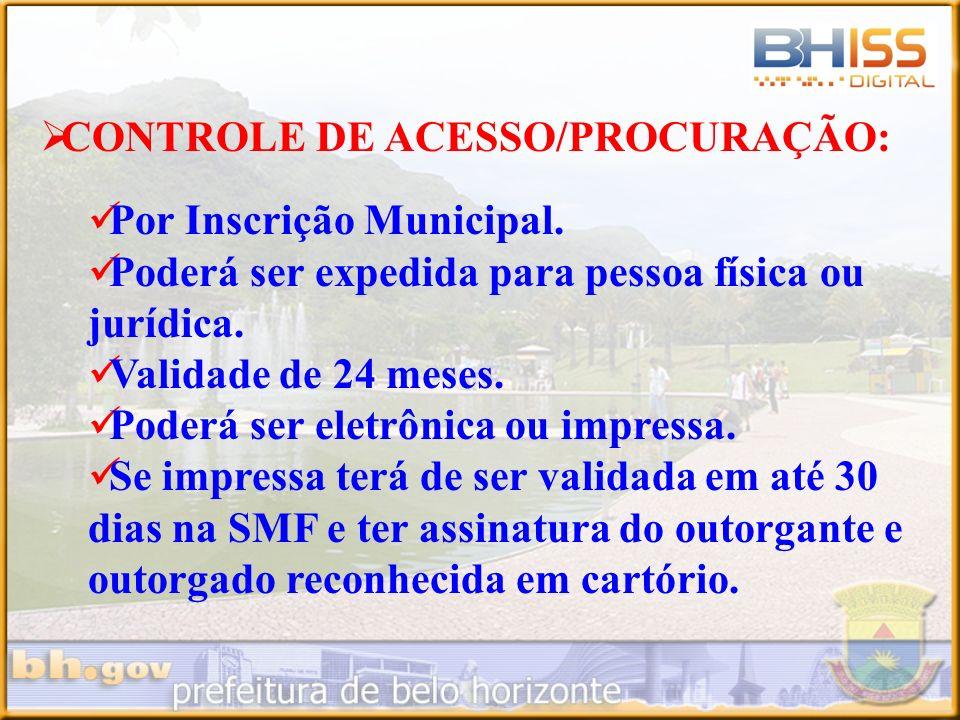 CONTROLE DE ACESSO/PROCURAÇÃO: Por Inscrição Municipal. Poderá ser expedida para pessoa física ou jurídica. Validade de 24 meses. Poderá ser eletrônic