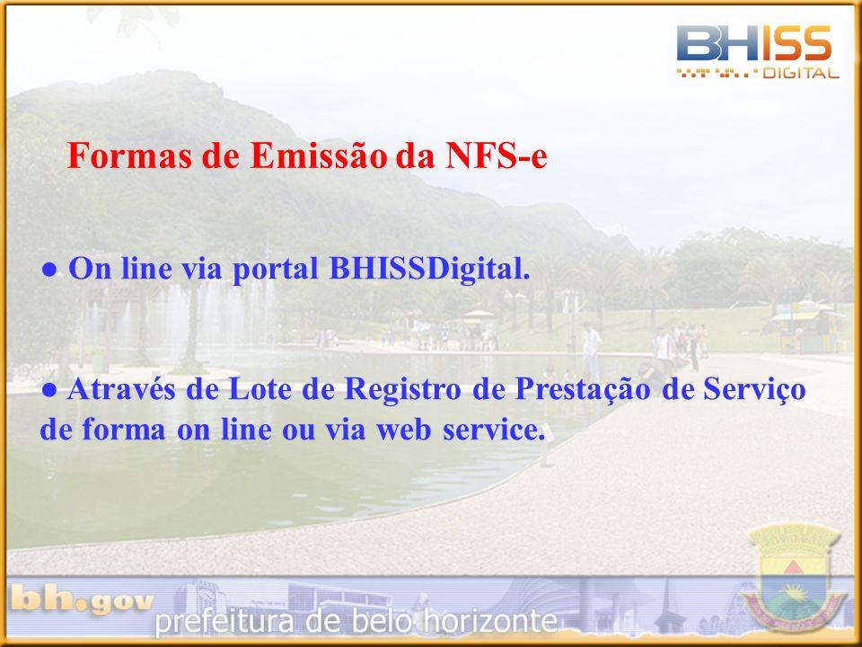 Formas de Emissão da NFS-e On line via portal BHISSDigital. Através de Lote de Registro de Prestação de Serviço de forma on line ou via web service.