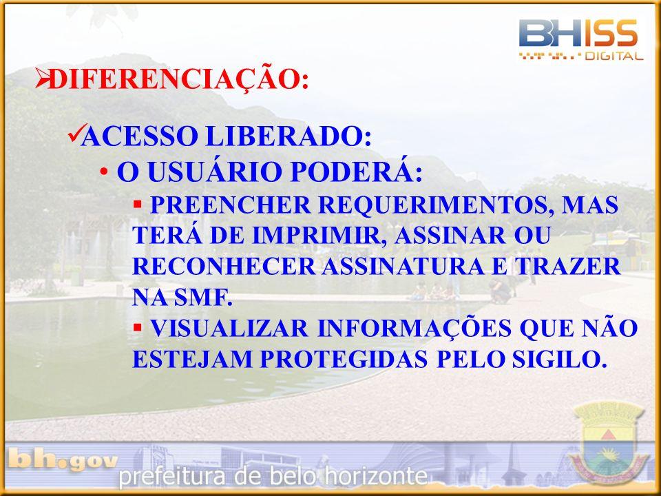 DIFERENCIAÇÃO: ACESSO LIBERADO: O USUÁRIO PODERÁ: PREENCHER REQUERIMENTOS, MAS TERÁ DE IMPRIMIR, ASSINAR OU RECONHECER ASSINATURA E TRAZER NA SMF. VIS