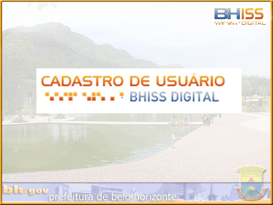 CADASTRO DE USUÁRIO: Por CNPJ.Possuir Inscrição Municipal em BH.