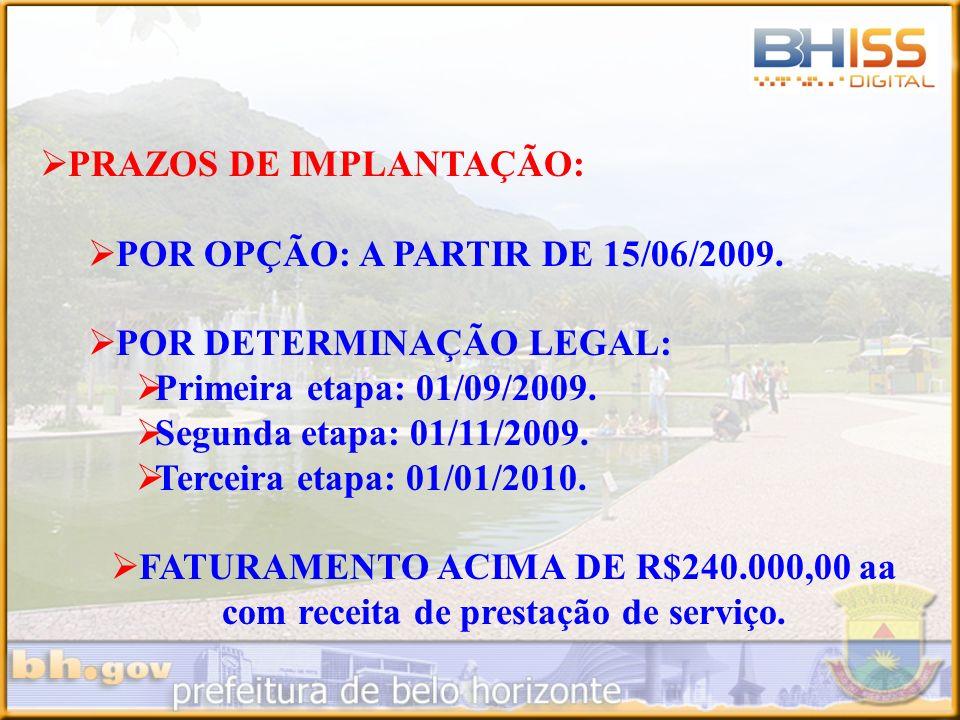 PRAZOS DE IMPLANTAÇÃO: POR OPÇÃO: A PARTIR DE 15/06/2009. POR DETERMINAÇÃO LEGAL: Primeira etapa: 01/09/2009. Segunda etapa: 01/11/2009. Terceira etap