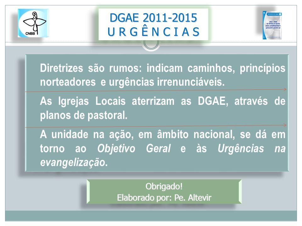 DGAE 2011-2015 U R G Ê N C I A S DGAE 2011-2015 U R G Ê N C I A S Diretrizes são rumos: indicam caminhos, princípios norteadores e urgências irrenunci