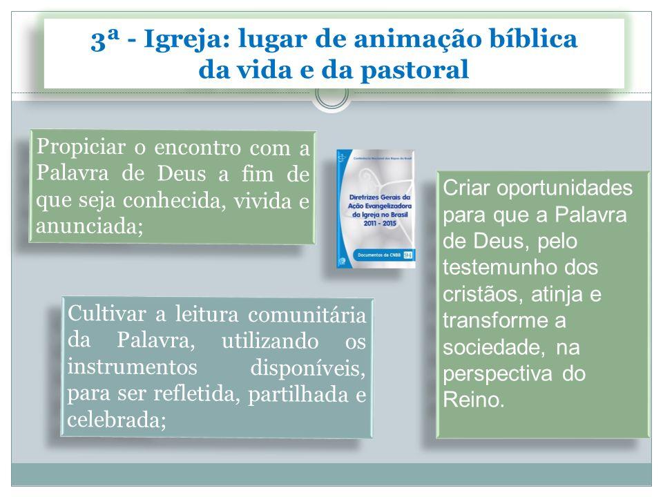 3ª - Igreja: lugar de animação bíblica da vida e da pastoral 3ª - Igreja: lugar de animação bíblica da vida e da pastoral Propiciar o encontro com a P
