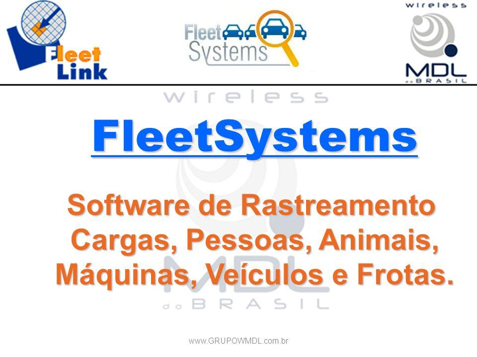 FleetSystems Software de Rastreamento Cargas, Pessoas, Animais, Máquinas, Veículos e Frotas. www.GRUPOWMDL.com.br