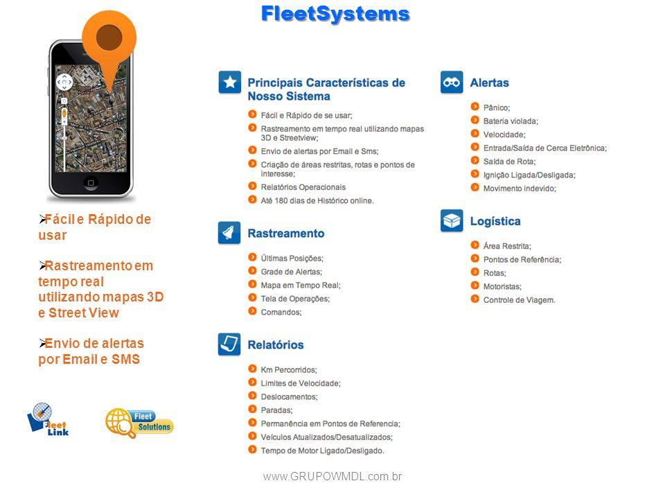 www.GRUPOWMDL.com.br Fácil e Rápido de usar Rastreamento em tempo real utilizando mapas 3D e Street View Envio de alertas por Email e SMSFleetSystems