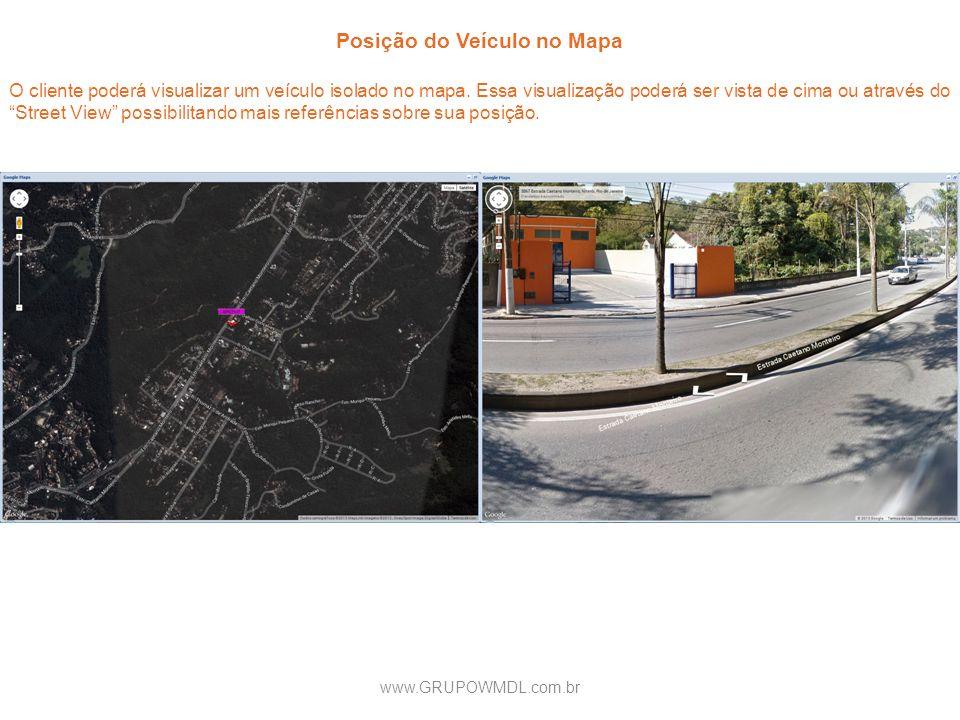 Posição do Veículo no Mapa O cliente poderá visualizar um veículo isolado no mapa. Essa visualização poderá ser vista de cima ou através do Street Vie