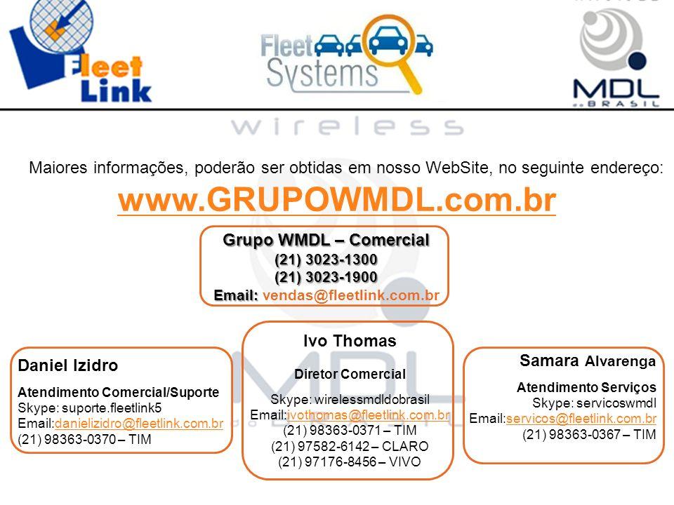 Maiores informações, poderão ser obtidas em nosso WebSite, no seguinte endereço: www.GRUPOWMDL.com.br Daniel Izidro Atendimento Comercial/Suporte Skyp