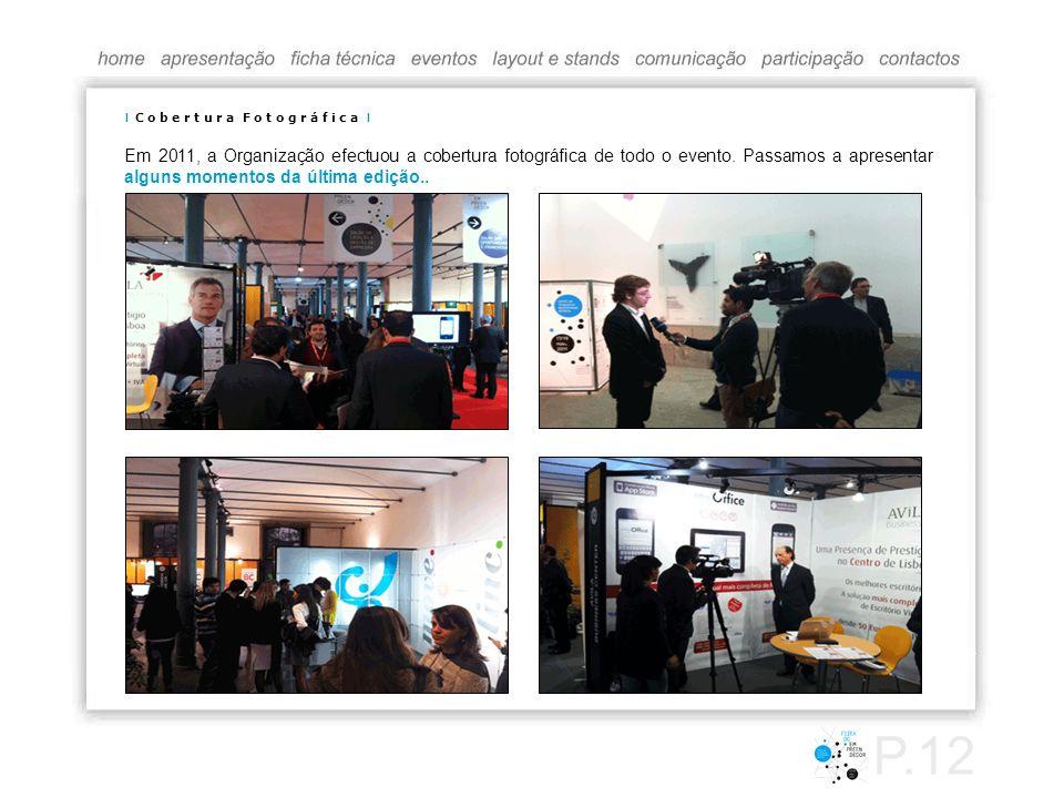 Em 2011, a Organização efectuou a cobertura fotográfica de todo o evento. Passamos a apresentar alguns momentos da última edição.. I C o b e r t u r a