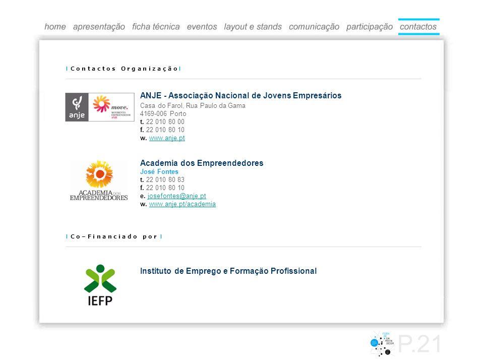 I C o n t a c t o s O r g a n i z a ç ã o I ANJE - Associação Nacional de Jovens Empresários Casa do Farol, Rua Paulo da Gama 4169-006 Porto t. 22 010