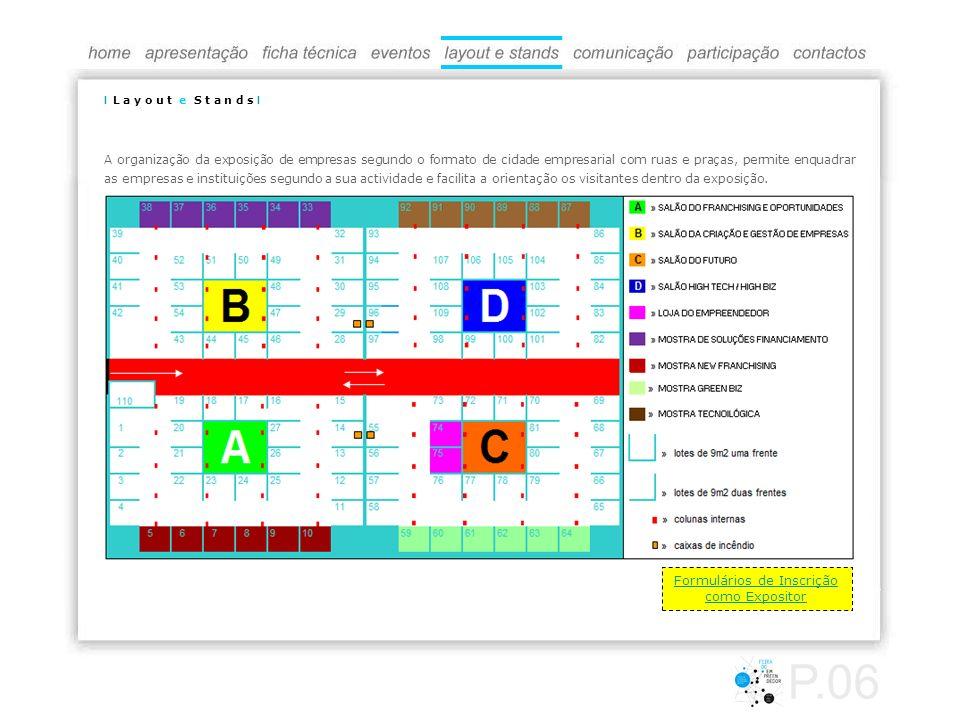 I L a y o u t e S t a n d s I P.06 Formulários de Inscrição como Expositor A organização da exposição de empresas segundo o formato de cidade empresar