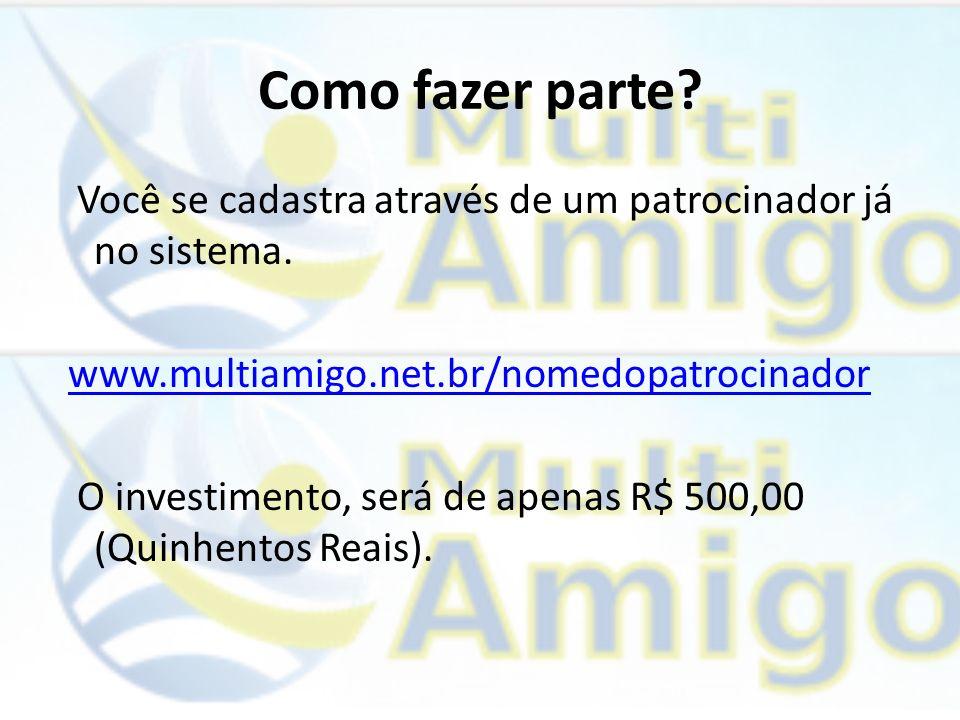 Como fazer parte? Você se cadastra através de um patrocinador já no sistema. www.multiamigo.net.br/nomedopatrocinador O investimento, será de apenas R