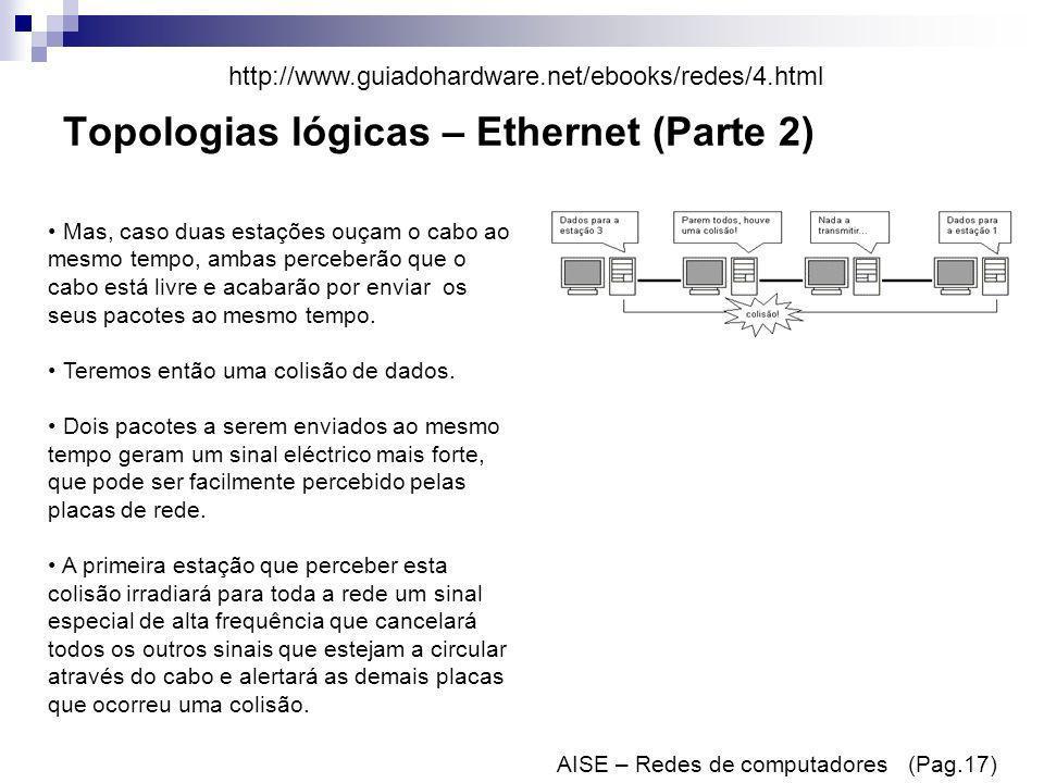 Topologias lógicas – Ethernet (Parte 2) AISE – Redes de computadores (Pag.17) Mas, caso duas estações ouçam o cabo ao mesmo tempo, ambas perceberão qu