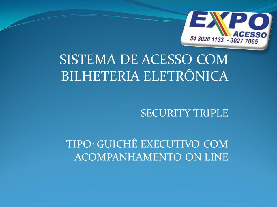 SISTEMA DE ACESSO COM BILHETERIA ELETRÔNICA SECURITY TRIPLE TIPO: GUICHÊ EXECUTIVO COM ACOMPANHAMENTO ON LINE