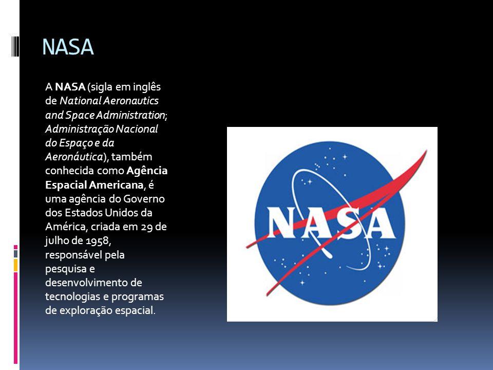 NASA A NASA (sigla em inglês de National Aeronautics and Space Administration; Administração Nacional do Espaço e da Aeronáutica), também conhecida co