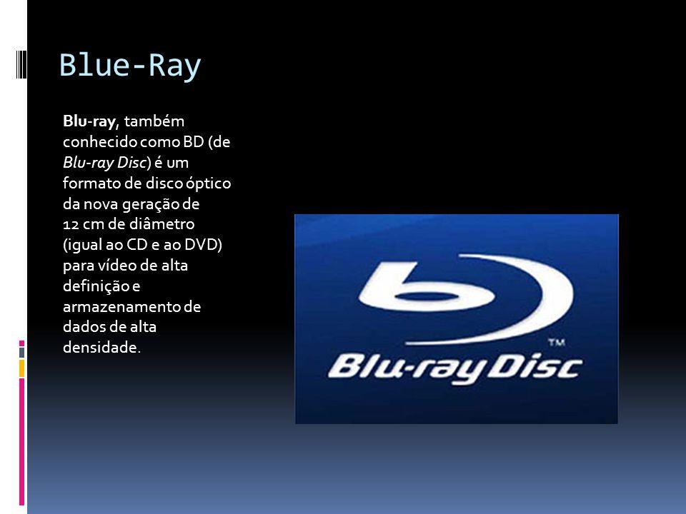 Blue-Ray Blu-ray, também conhecido como BD (de Blu-ray Disc) é um formato de disco óptico da nova geração de 12 cm de diâmetro (igual ao CD e ao DVD)