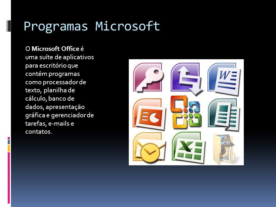 Programas Microsoft O Microsoft Office é uma suíte de aplicativos para escritório que contém programas como processador de texto, planilha de cálculo,