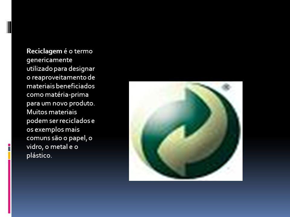 Reciclagem é o termo genericamente utilizado para designar o reaproveitamento de materiais beneficiados como matéria-prima para um novo produto. Muito