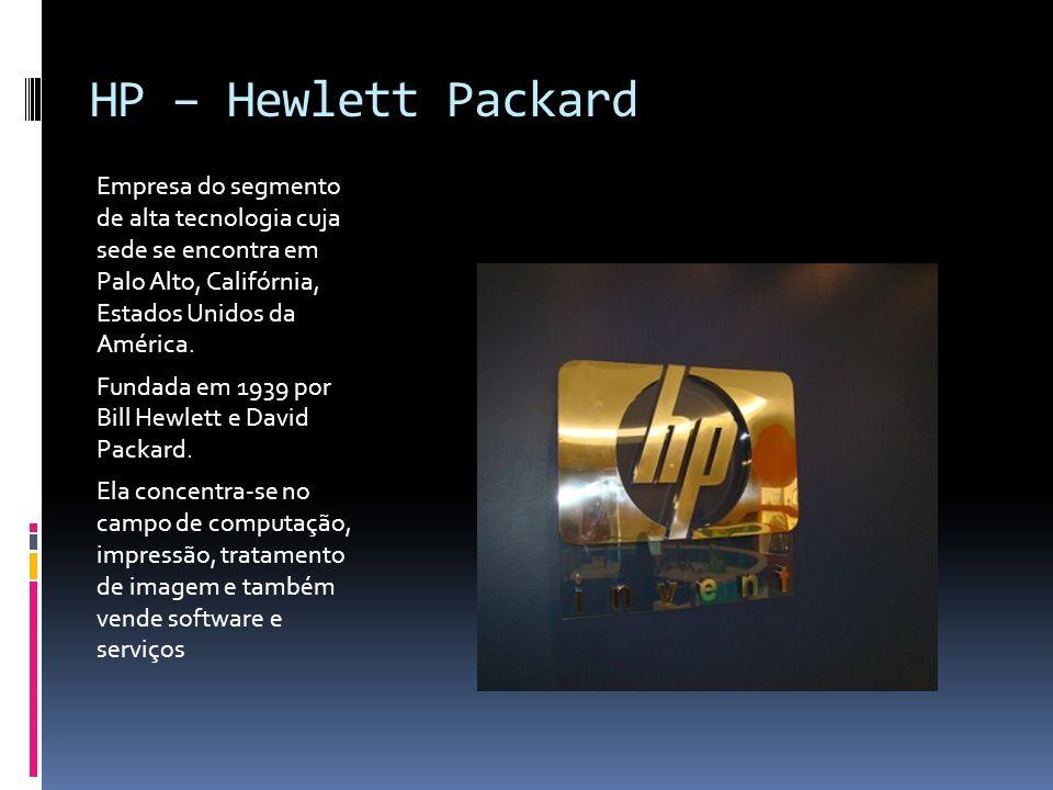 HP – Hewlett Packard Empresa do segmento de alta tecnologia cuja sede se encontra em Palo Alto, Califórnia, Estados Unidos da América. Fundada em 1939