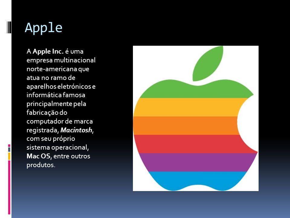 Apple A Apple Inc. é uma empresa multinacional norte-americana que atua no ramo de aparelhos eletrónicos e informática famosa principalmente pela fabr