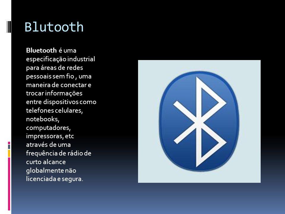 Blutooth Bluetooth é uma especificação industrial para áreas de redes pessoais sem fio, uma maneira de conectar e trocar informações entre dispositivo