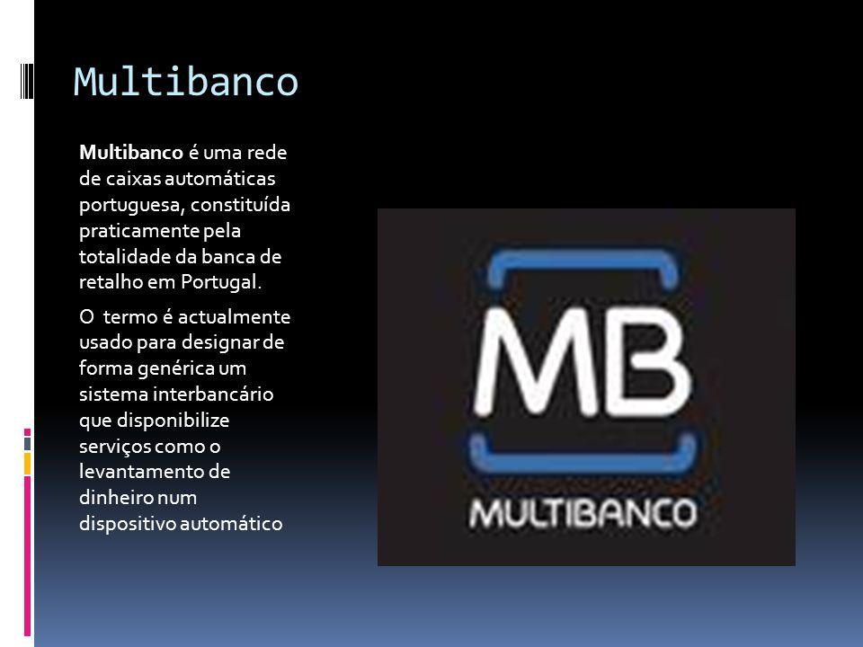 Multibanco Multibanco é uma rede de caixas automáticas portuguesa, constituída praticamente pela totalidade da banca de retalho em Portugal. O termo é