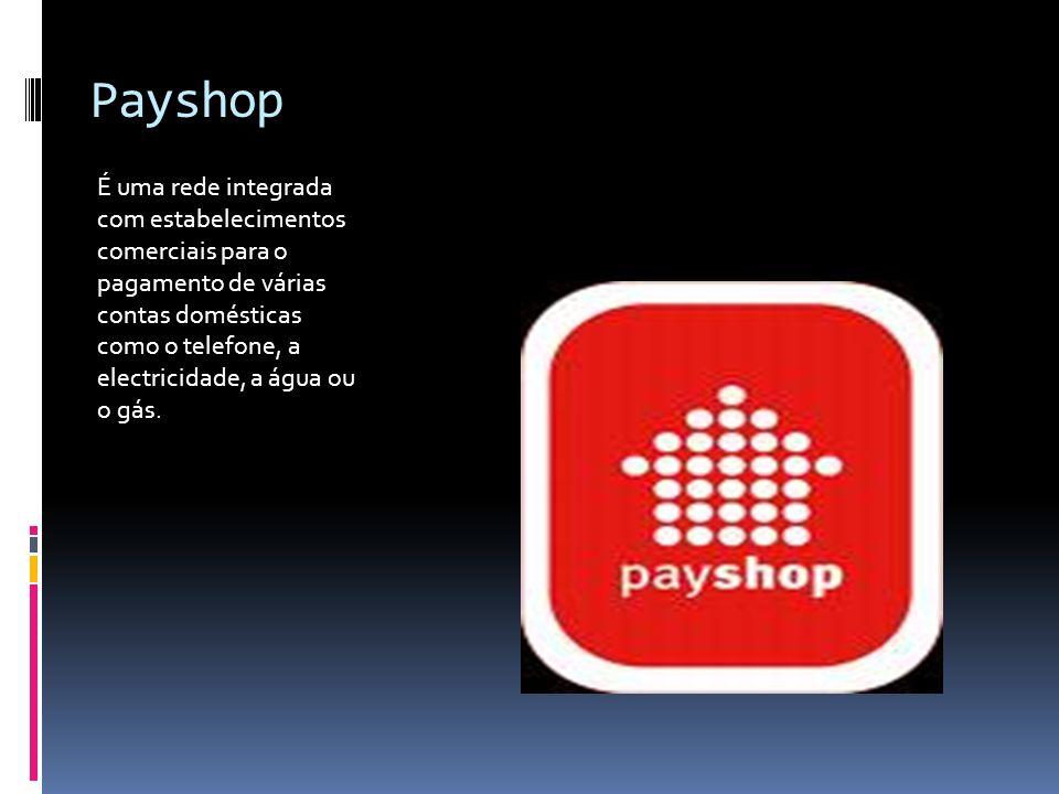 Payshop É uma rede integrada com estabelecimentos comerciais para o pagamento de várias contas domésticas como o telefone, a electricidade, a água ou