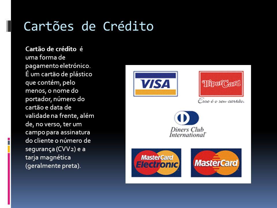 Cartões de Crédito Cartão de crédito é uma forma de pagamento eletrónico. É um cartão de plástico que contém, pelo menos, o nome do portador, número d