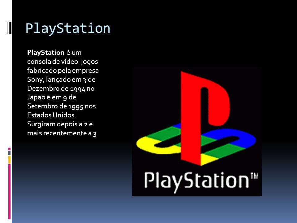 PlayStation PlayStation é um consola de vídeo jogos fabricado pela empresa Sony, lançado em 3 de Dezembro de 1994 no Japão e em 9 de Setembro de 1995