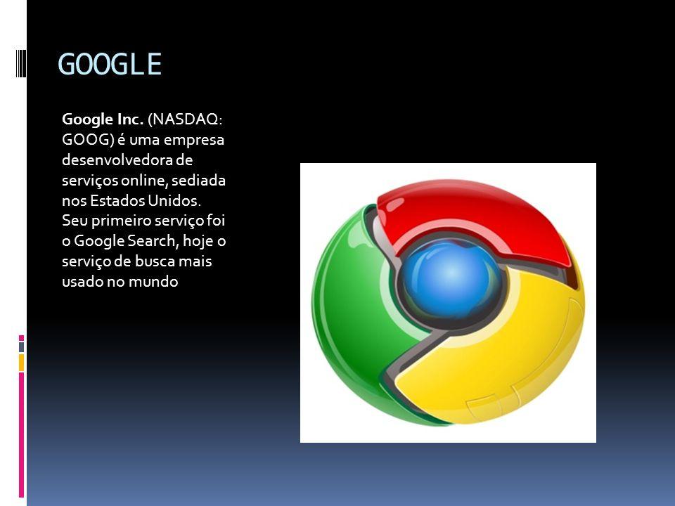 GOOGLE Google Inc. (NASDAQ: GOOG) é uma empresa desenvolvedora de serviços online, sediada nos Estados Unidos. Seu primeiro serviço foi o Google Searc