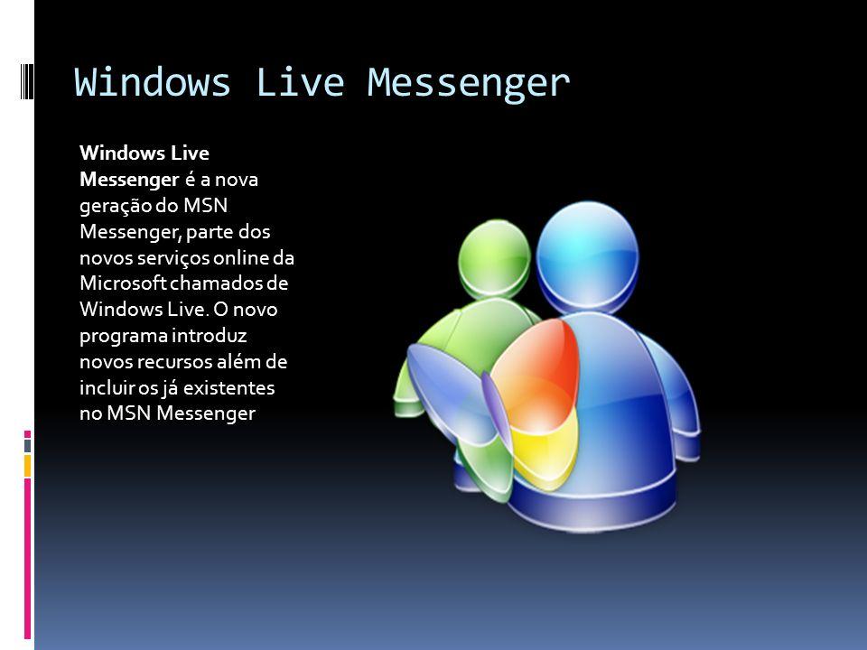 Windows Live Messenger Windows Live Messenger é a nova geração do MSN Messenger, parte dos novos serviços online da Microsoft chamados de Windows Live