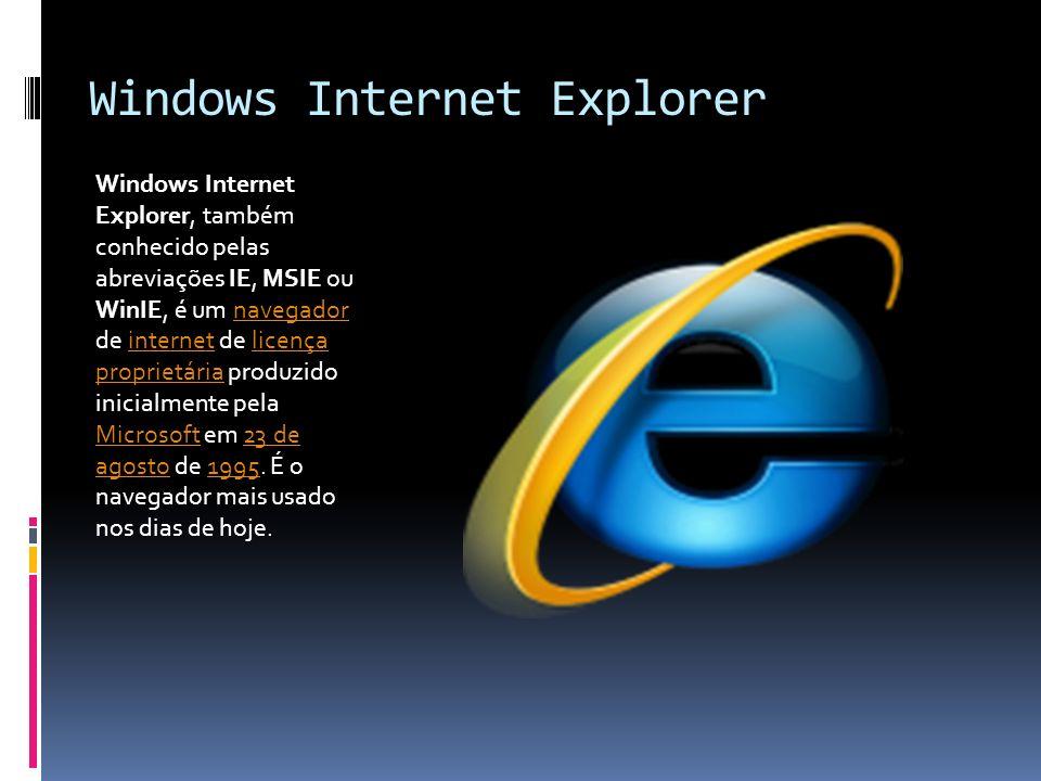 Windows Internet Explorer Windows Internet Explorer, também conhecido pelas abreviações IE, MSIE ou WinIE, é um navegador de internet de licença propr