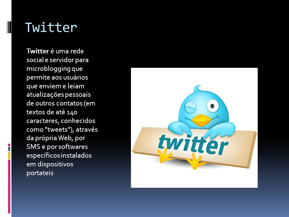 Twitter Twitter é uma rede social e servidor para microblogging que permite aos usuários que enviem e leiam atualizações pessoais de outros contatos (