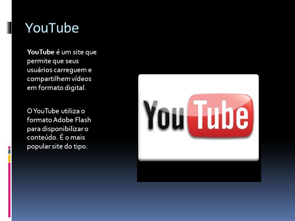 YouTube YouTube é um site que permite que seus usuários carreguem e compartilhem vídeos em formato digital. O YouTube utiliza o formato Adobe Flash pa