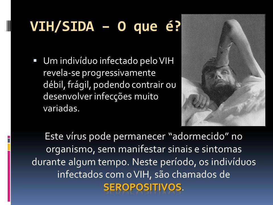 Um indivíduo infectado pelo VIH revela-se progressivamente débil, frágil, podendo contrair ou desenvolver infecções muito variadas.