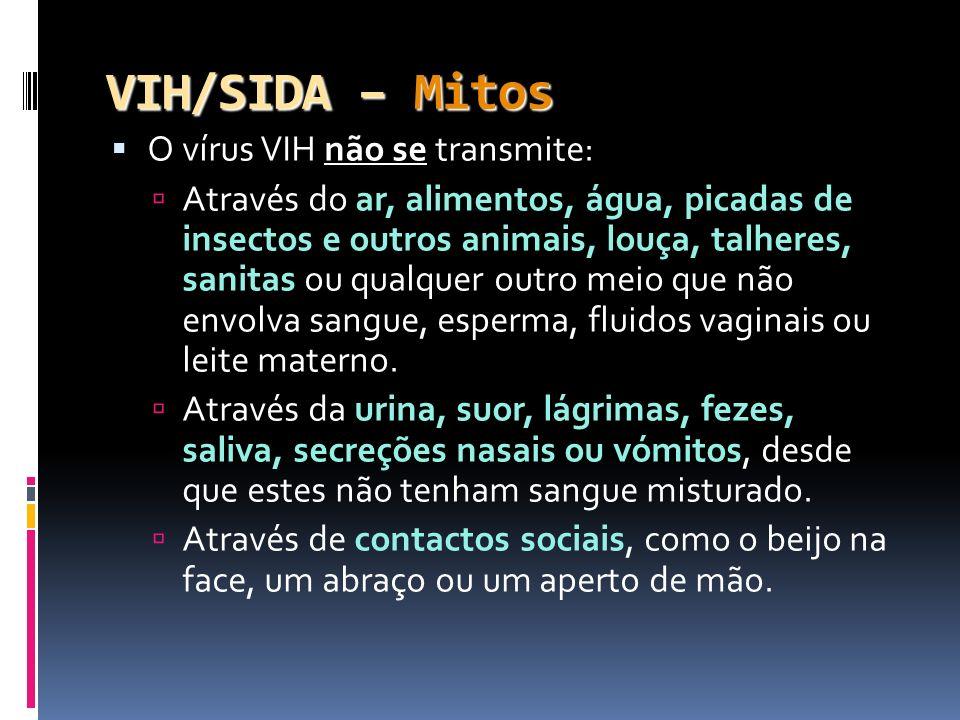 VIH/SIDA – Mitos O vírus VIH não se transmite: Através do ar, alimentos, água, picadas de insectos e outros animais, louça, talheres, sanitas ou qualquer outro meio que não envolva sangue, esperma, fluidos vaginais ou leite materno.