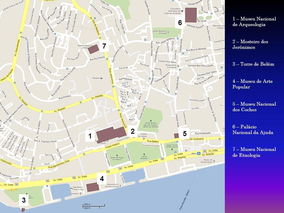 1 2 3 4 5 6 7 1 – Museu Nacional de Arqueologia 2 – Mosteiro dos Jerónimos 3 – Torre de Belém 4 – Museu de Arte Popular 5 – Museu Nacional dos Coches