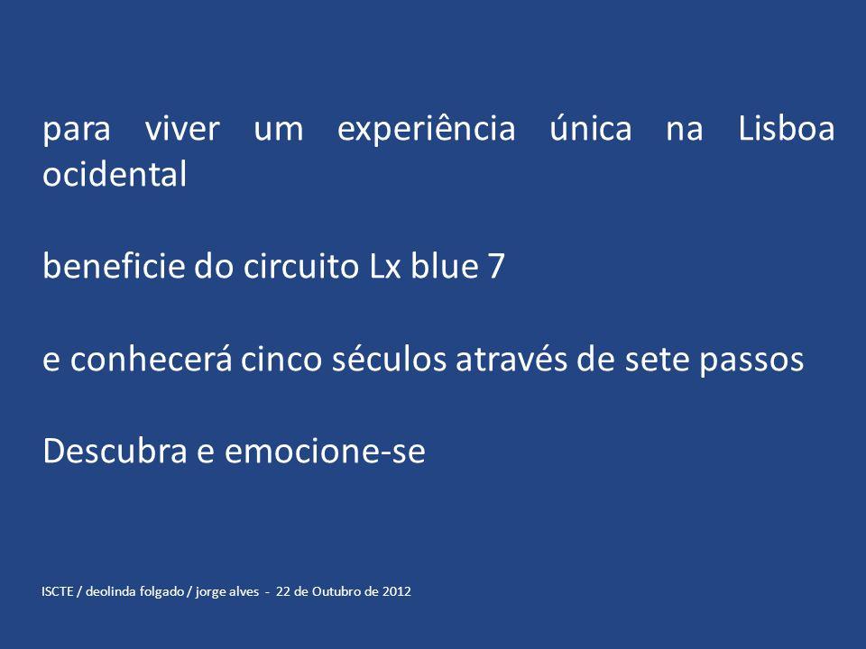 para viver um experiência única na Lisboa ocidental beneficie do circuito Lx blue 7 e conhecerá cinco séculos através de sete passos Descubra e emocio