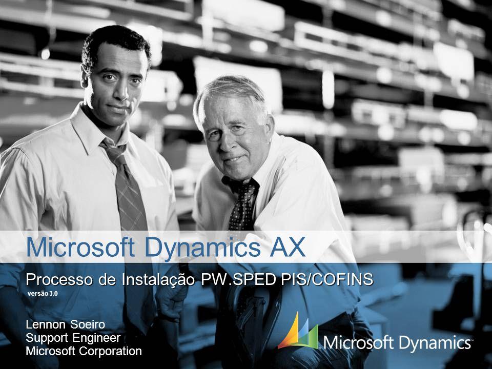 Microsoft Dynamics AX Processo de Instalação PW.SPED PIS/COFINS Lennon Soeiro Support Engineer Microsoft Corporation versão 3.0
