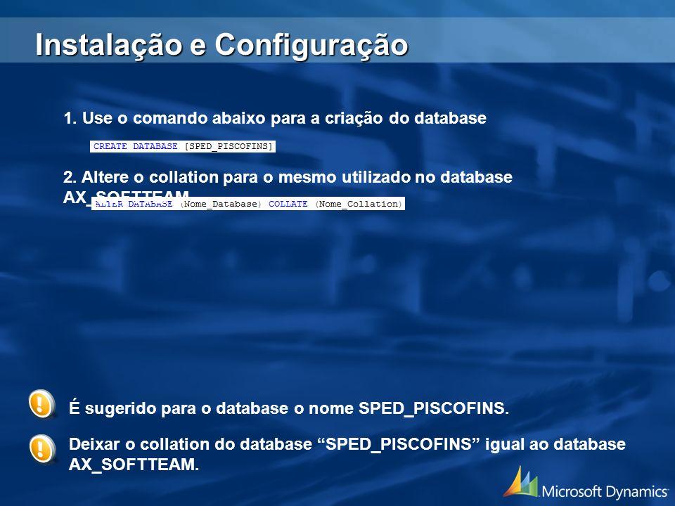 1. Use o comando abaixo para a criação do database 2. Altere o collation para o mesmo utilizado no database AX_SOFTTEAM Deixar o collation do database
